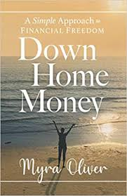 Down Home Money: A Simple Approach to Financial Freedom: Oliver, Myra:  9781544514727: Amazon.com: Books