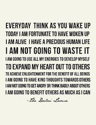 Everyday Think As You Wake Up Today I Am Fortunate To Be Alive I