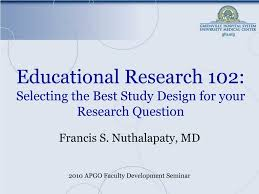 Study Design In Medical Research Ppt Ppt Educational Research 102 Selecting The Best Study