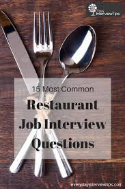 best ideas about most common interview questions 15 most common restaurant interview questions everydayinterviewtips com