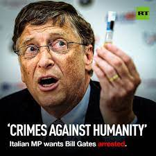 RT - An Italian MP wants Bill Gates arrested for 'crimes against humanity,'  taking conspiracy theories surrounding the Microsoft founder to a whole new  level. The billionaire has been a major target
