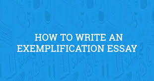 How To Write An Exemplification Essay 2019 Guide