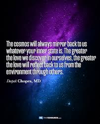 The Cosmos Will Always Mirror Back To Us Deepak Chopra Md Ray