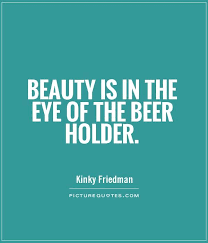 Beer Quotes Adorable Beauty Is In The Eye Of The Beer Holder Picture Quotes Cool