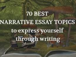 a narrative essay narrative essay examples for colleges top 70 narrative essay topics