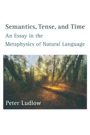 semantics tense and time an essay in the metaphysics of natural semantics tense and time an essay in the metaphysics of natural language mit press peter ludlow 9780262519762 amazon com books