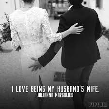 Husband Wife Love Quotes Inspiration I Love Being My Husband's Wife Julianna Margulies Love Quote