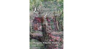A Lifetime of Illusions by Margery Wheeler Mattox