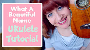 What A Beautiful Name It Is Hillsong Worship Easy Ukulele Tutorial