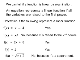 we can tell if a function is linear by examination