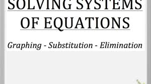 solving systems of equations by graphing substitution and elimination part 1 of 2