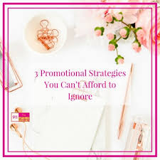 Promotional Strategies 3 Promotional Strategies You Cant Afford To Ignorefi The