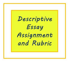 descriptive essay assignment and rubric for esl writers or high descriptive essay assignment and rubric for esl writers or high school students