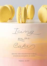 Icing On The Cake Baking And Decorating Simple Stunning Desserts