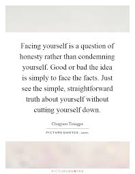Quotes About Facing Yourself Best Of Facing Yourself Is A Question Of Honesty Rather Than Condemning