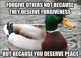 Forgive others not because they deserve forgiveness but because ... via Relatably.com