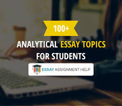 Analytical Essay Topics 100 Analytical Essay Topics For Students