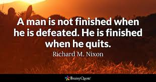 Richard Nixon Quotes 5 Wonderful A Man Is Not Finished When He Is Defeated He Is Finished When He