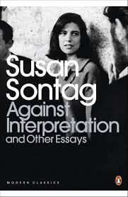 susan sontag essay on photography against interpretation and other  against interpretation and other essays penguin modern classics against interpretation and other essays penguin modern classics susan sontag