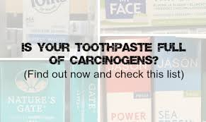 Is Your Toothpaste Full Of Carcinogens Check This List