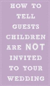 best 25 kid free wedding invitations ideas on pinterest ring Wedding Etiquette Not Invited how to tell guests children aren't invited to your wedding not invited to wedding etiquette