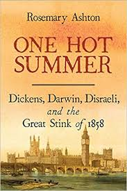One <b>Hot Summer</b>: Dickens, Darwin, Disraeli, and the Great Stink of ...