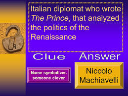 renaissance reformation unit review ch essay questions  3 italian diplomat who wrote the prince that analyzed the politics of the renaissance symbolizes someone clever niccolo machiavelli
