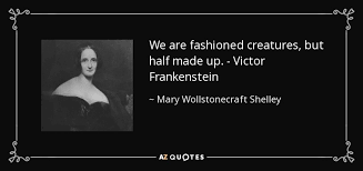 Mary Wollstonecraft Shelley Quote We Are Fashioned Creatures But Classy Victor Frankenstein Quotes