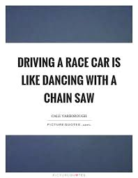 Race Car Quotes Delectable Race Car Quotes Beauteous Driving A Race Car Is Like Dancing With A