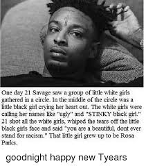 21 Savage Quotes Interesting One Day 48 Savage Saw A Group Of Little White Girls Gathered In A