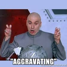 "aggravating"" - Dr Evil meme 