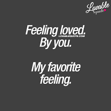 Couple Love Quotes Feeling Loved By You My Favorite Feeling