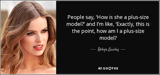 am i plus size robyn lawley quote people say how is she a plus size model and