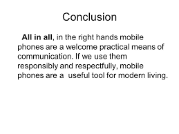 for and against writing ppt  7 conclusion all in all in the right hands mobile phones are a welcome practical means of communication if we use them responsibly and respectfully