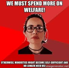we must spend more on welfare! otherwise, minorities might become ... via Relatably.com