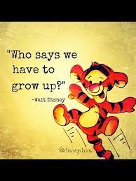 Who Says We Have To Grow Up Walt Disney Disney Walt Disney