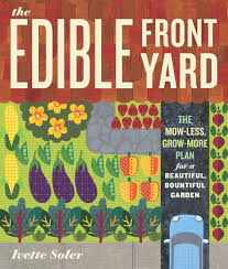Small Picture The Edible Front Yard The Mow Less Grow More Plan for a