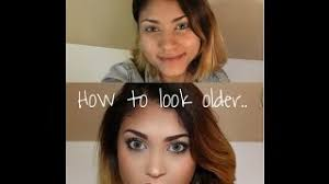 yourself look older se makeup how to look older or more using make up