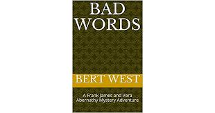 Bad Words: A Frank James and Vera Abernathy Mystery Adventure by ...