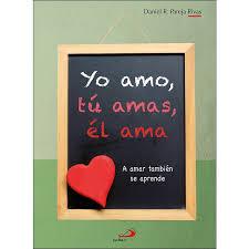 Pdf epub mobi doc fb2. Yo Amo Tu Amas El Ama A Amar Tambien Se Aprende De Autor Daniel R Pareja Rivas Pdf Gratis