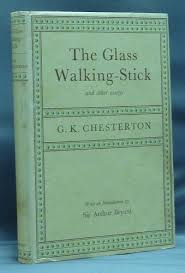 the glass walking stick and other essays g k chesterton  the glass walking stick and other essays