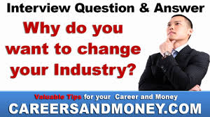 Why Do You Want To Change Your Industry Job Interview Question