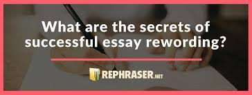 reword essay in the best way secrets rephraser how to paraphrase in an essay main secrets