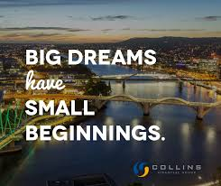 Small Dream Quotes Best of Big Dreams Have Small Beginnings Collins Financial Group