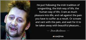 Irish Quotes About Life Shane MacGowan quote I'm just following the Irish tradition of 81