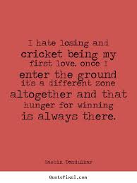 My First Love Quotes Best Love Quote I Hate Losing And Cricket Being My First Love Once I