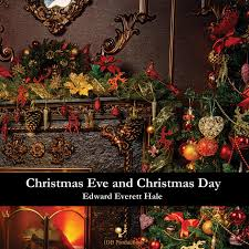 Everett Christmas Lights Christmas Eve And Christmas Day Edward Everett Hale 1822