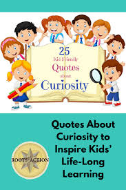 Quotes About Curiosity To Inspire Kids Life Long Learning Roots