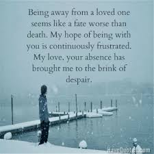 Death Quotes For Loved Ones Classy Being away from a loved one seems like a fate worse than death Quote