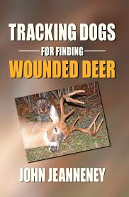 Tracking Dogs For Finding Wounded Deer 9780972508926 Amazon Com Books